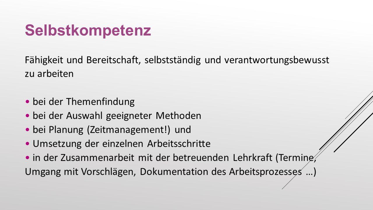 Selbstkompetenz Fähigkeit und Bereitschaft, selbstständig und verantwortungsbewusst zu arbeiten. • bei der Themenfindung.
