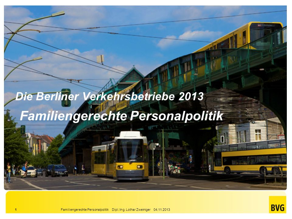 Die Berliner Verkehrsbetriebe 2013 Familiengerechte Personalpolitik