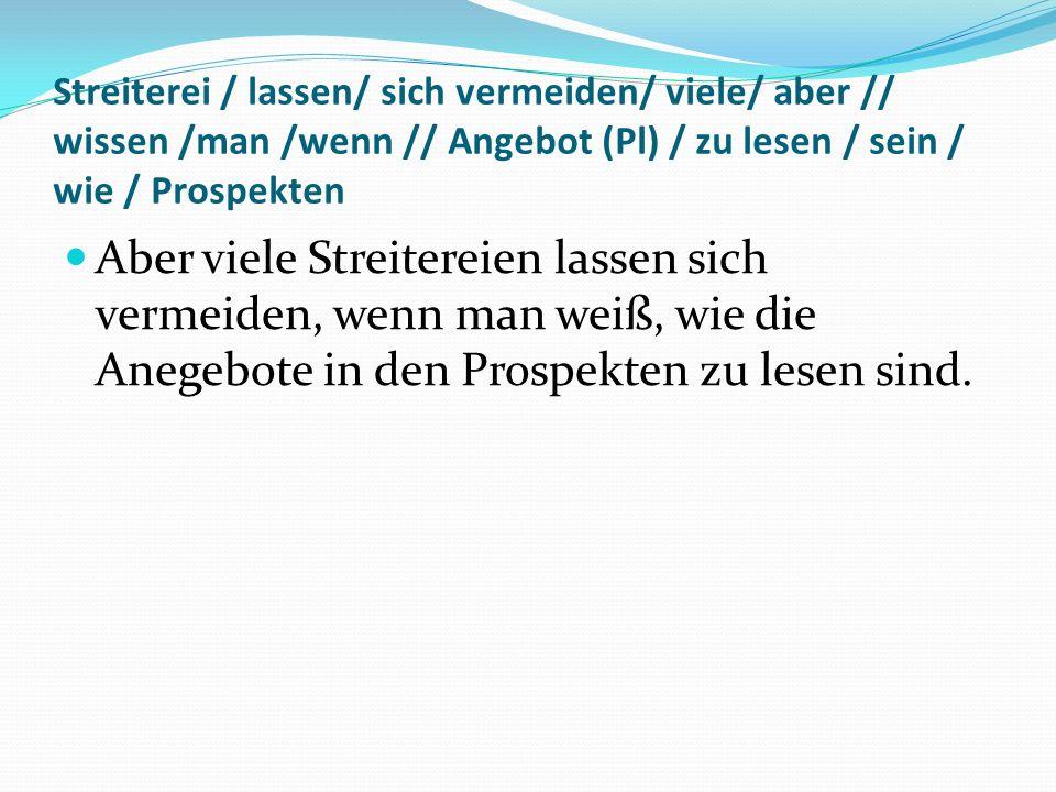 Streiterei / lassen/ sich vermeiden/ viele/ aber // wissen /man /wenn // Angebot (Pl) / zu lesen / sein / wie / Prospekten