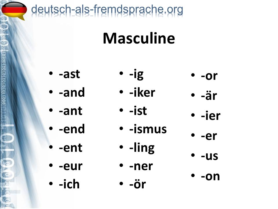 Masculine -ast -and -ant -end -ent -eur -ich -ig -iker -ist -ismus