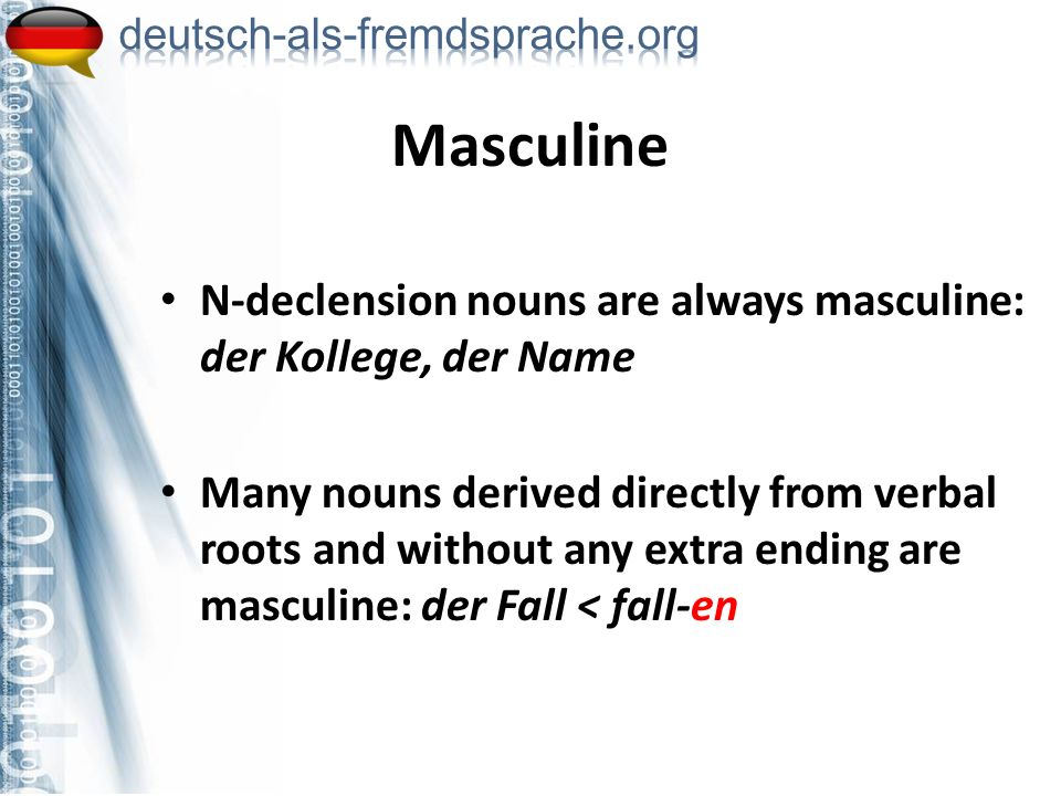 Masculine N-declension nouns are always masculine: der Kollege, der Name.