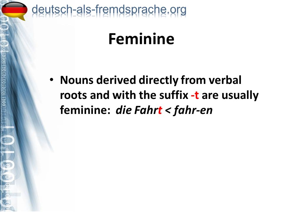 Feminine Nouns derived directly from verbal roots and with the suffix -t are usually feminine: die Fahrt < fahr-en.