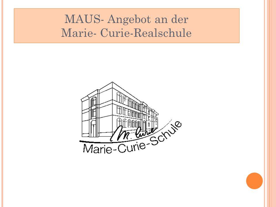 MAUS- Angebot an der Marie- Curie-Realschule