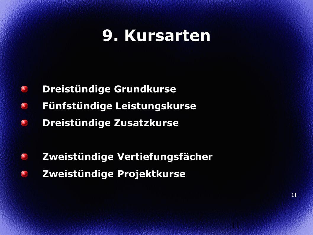 9. Kursarten Dreistündige Grundkurse Fünfstündige Leistungskurse