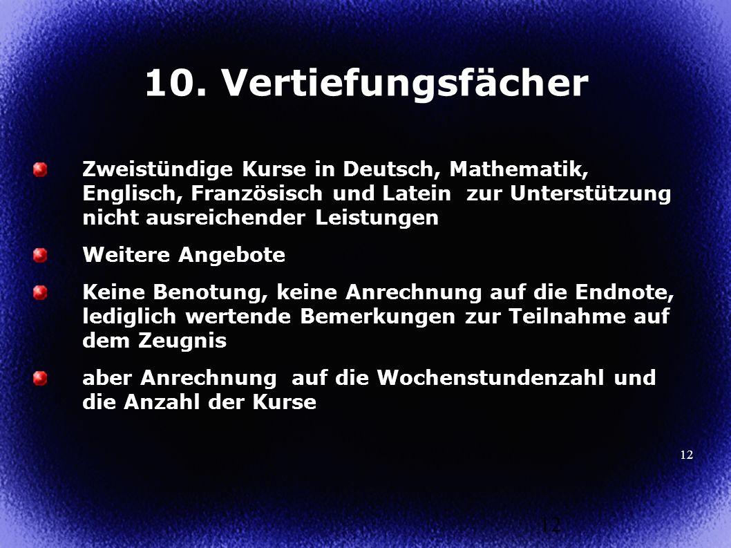 10. Vertiefungsfächer Zweistündige Kurse in Deutsch, Mathematik, Englisch, Französisch und Latein zur Unterstützung nicht ausreichender Leistungen.