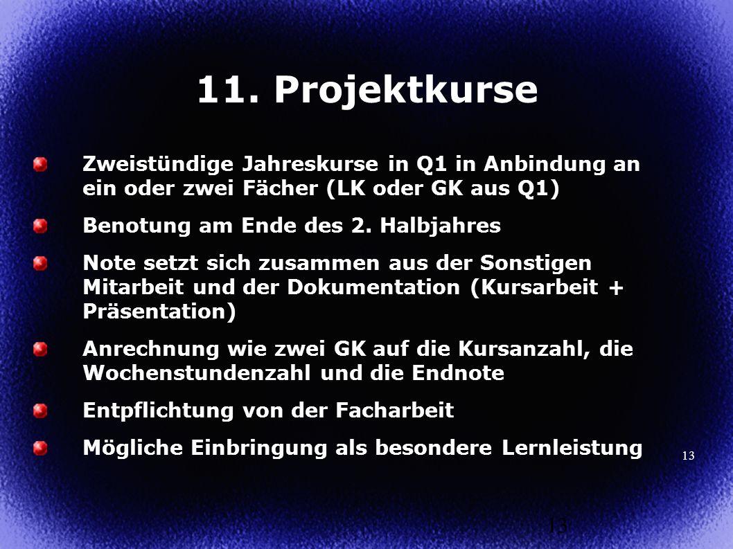 11. Projektkurse Zweistündige Jahreskurse in Q1 in Anbindung an ein oder zwei Fächer (LK oder GK aus Q1)