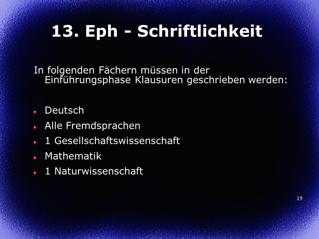 13. Eph - Schriftlichkeit In folgenden Fächern müssen in der Einführungsphase Klausuren geschrieben werden: