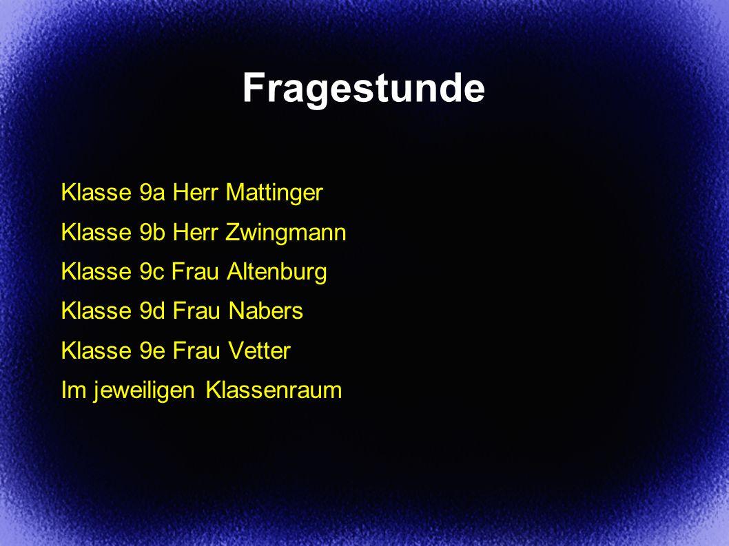 Fragestunde Klasse 9a Herr Mattinger Klasse 9b Herr Zwingmann