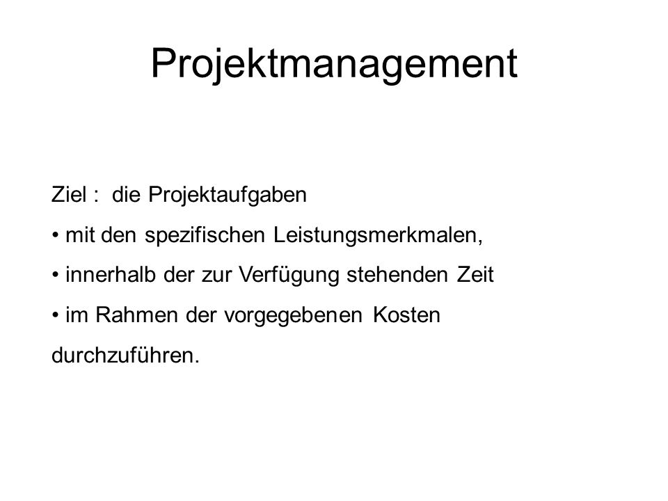 Projektmanagement Ziel : die Projektaufgaben