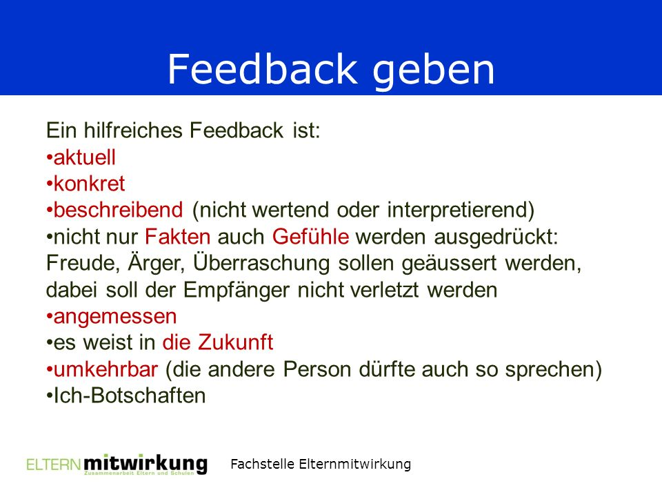 Feedback geben Ein hilfreiches Feedback ist: aktuell konkret