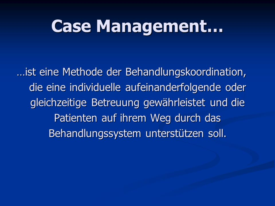 Case Management… …ist eine Methode der Behandlungskoordination,