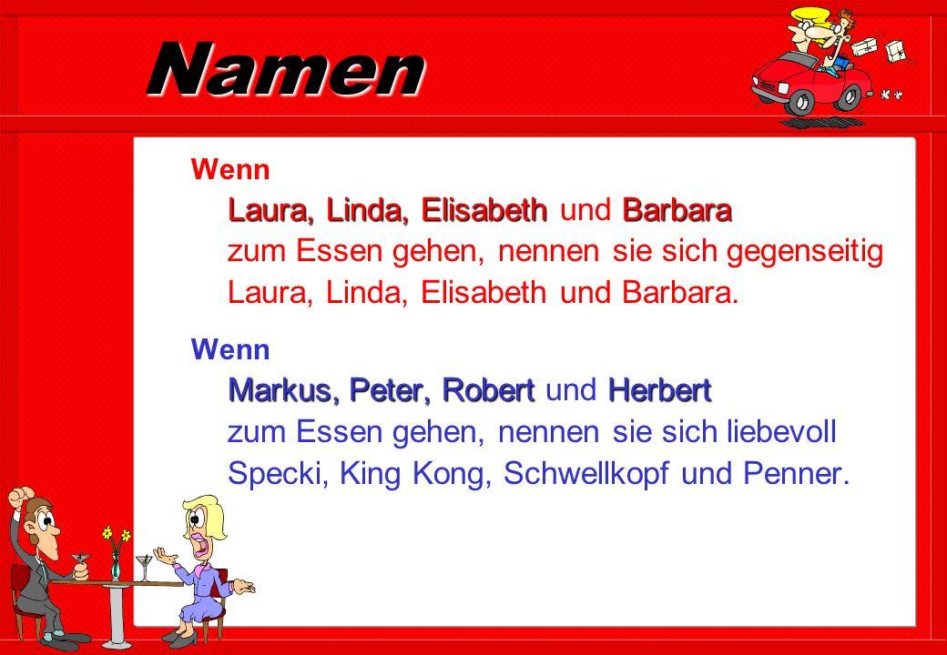Namen Wenn Laura, Linda, Elisabeth und Barbara zum Essen gehen, nennen sie sich gegenseitig Laura, Linda, Elisabeth und Barbara.