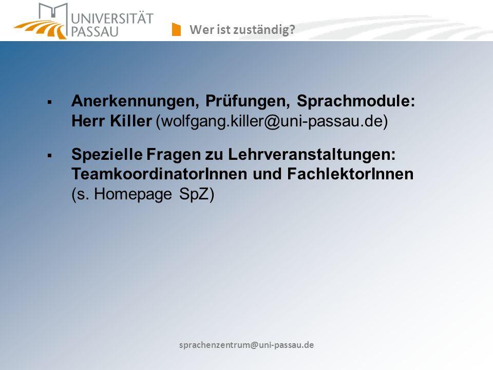 Wer ist zuständig Anerkennungen, Prüfungen, Sprachmodule: Herr Killer (wolfgang.killer@uni-passau.de)