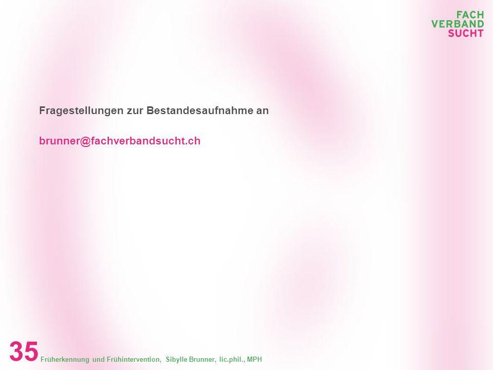 Fragestellungen zur Bestandesaufnahme an brunner@fachverbandsucht.ch