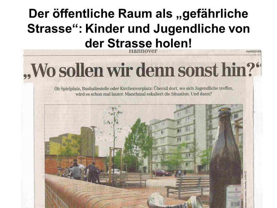 """Der öffentliche Raum als """"gefährliche Strasse : Kinder und Jugendliche von der Strasse holen!"""