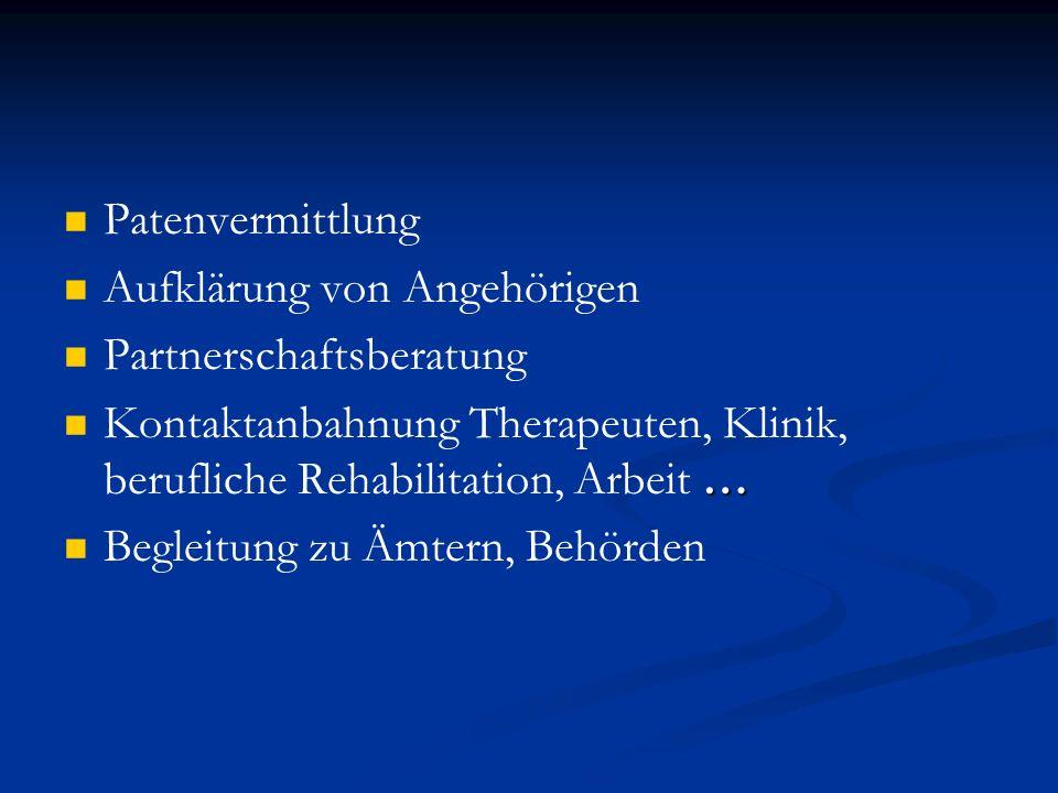 Patenvermittlung Aufklärung von Angehörigen. Partnerschaftsberatung. Kontaktanbahnung Therapeuten, Klinik, berufliche Rehabilitation, Arbeit …