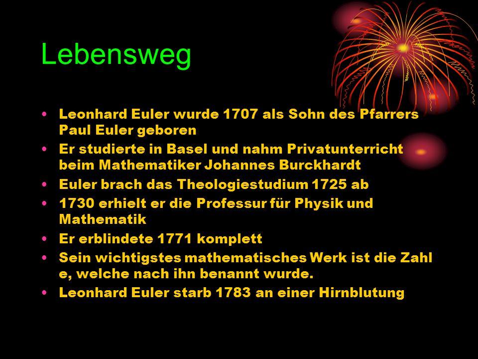 Lebensweg Leonhard Euler wurde 1707 als Sohn des Pfarrers Paul Euler geboren.