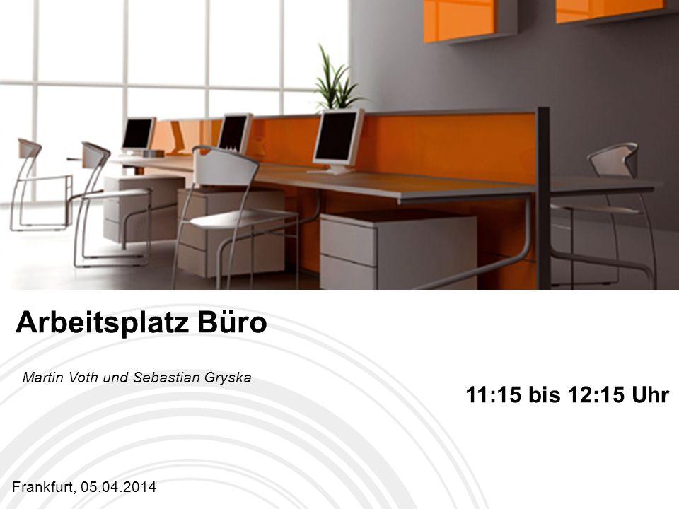 Arbeitsplatz Büro 11:15 bis 12:15 Uhr Martin Voth und Sebastian Gryska