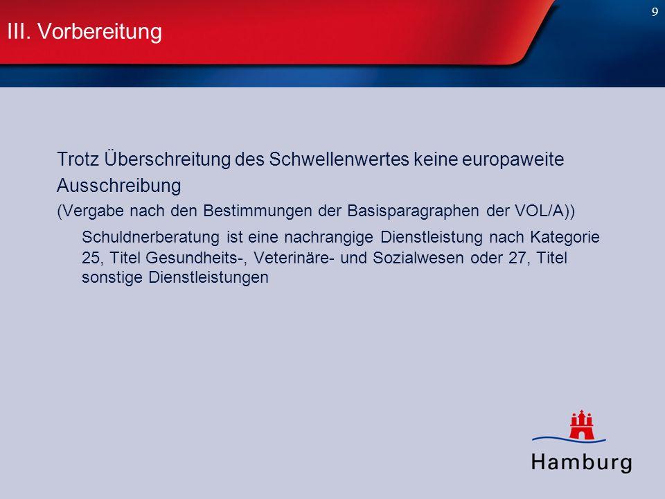 III. Vorbereitung Trotz Überschreitung des Schwellenwertes keine europaweite. Ausschreibung.