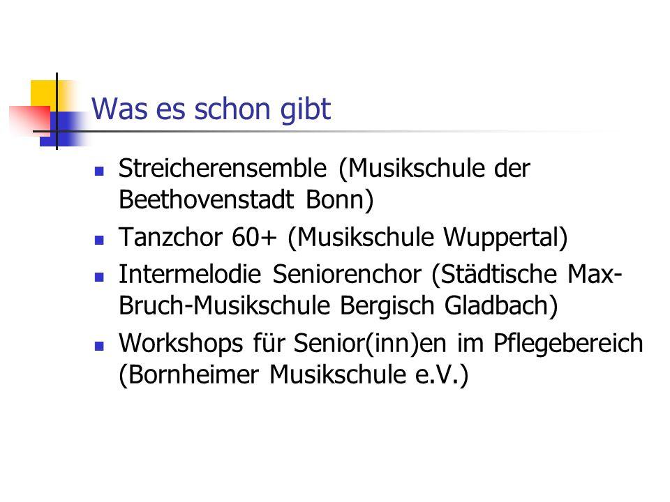 Was es schon gibt Streicherensemble (Musikschule der Beethovenstadt Bonn) Tanzchor 60+ (Musikschule Wuppertal)
