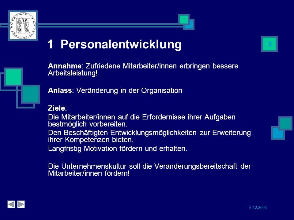 1 Personalentwicklung Annahme: Zufriedene Mitarbeiter/innen erbringen bessere Arbeitsleistung! Anlass: Veränderung in der Organisation.