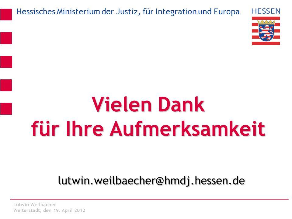 Vielen Dank für Ihre Aufmerksamkeit lutwin.weilbaecher@hmdj.hessen.de