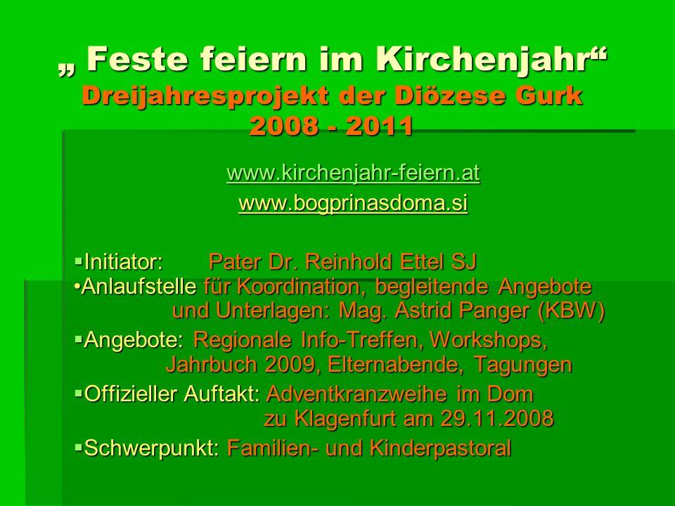 """"""" Feste feiern im Kirchenjahr Dreijahresprojekt der Diözese Gurk 2008 - 2011"""