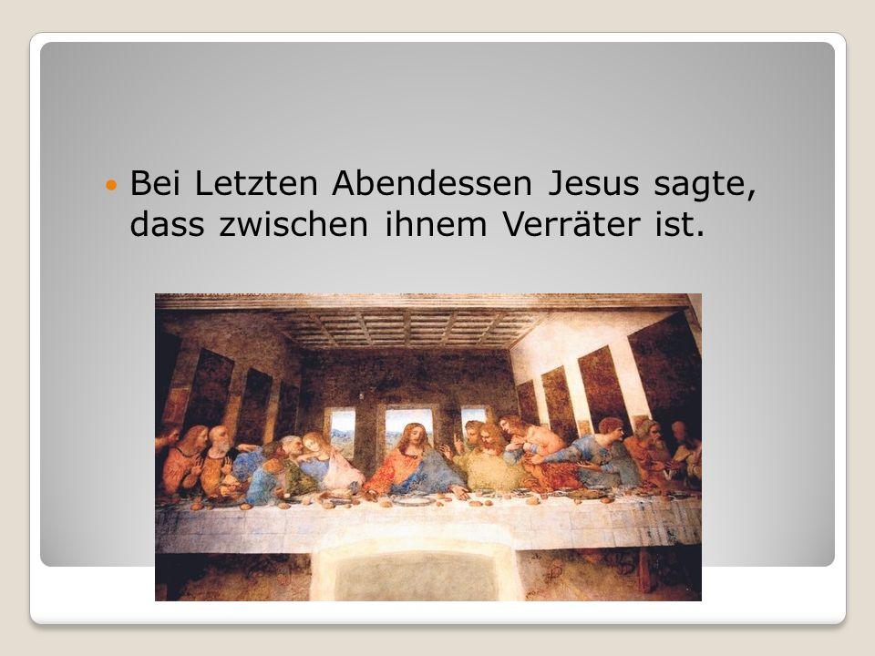 Bei Letzten Abendessen Jesus sagte, dass zwischen ihnem Verräter ist.