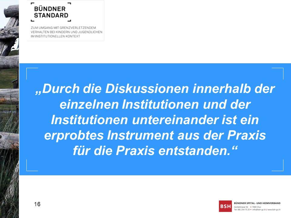 """""""Durch die Diskussionen innerhalb der einzelnen Institutionen und der Institutionen untereinander ist ein erprobtes Instrument aus der Praxis für die Praxis entstanden."""