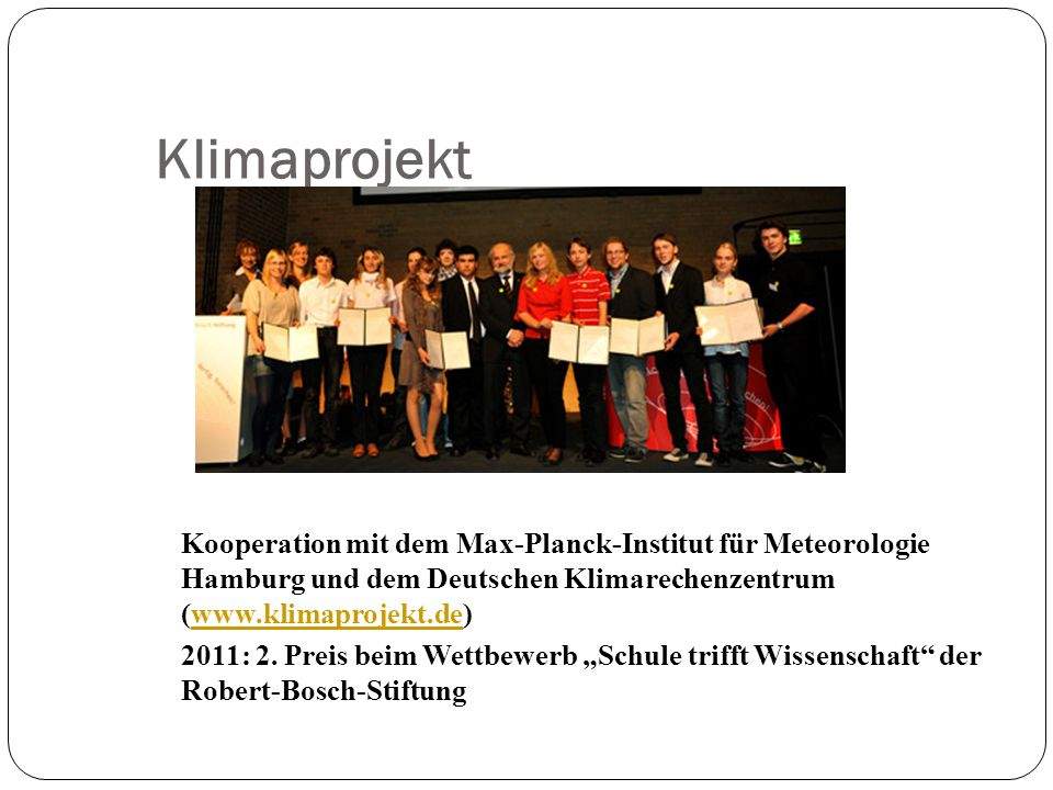 Klimaprojekt Kooperation mit dem Max-Planck-Institut für Meteorologie Hamburg und dem Deutschen Klimarechenzentrum (www.klimaprojekt.de)