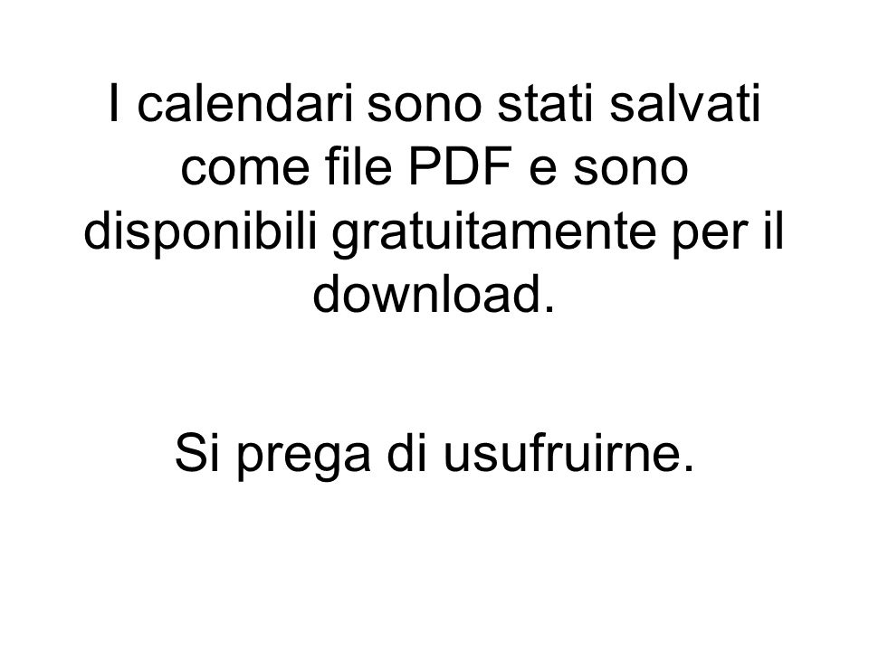 I calendari sono stati salvati come file PDF e sono disponibili gratuitamente per il download.