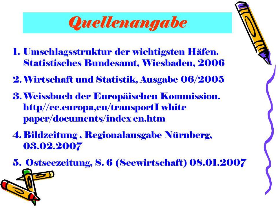 Quellenangabe Umschlagsstruktur der wichtigsten Häfen. Statistisches Bundesamt, Wiesbaden, 2006. Wirtschaft und Statistik, Ausgabe 06/2005.