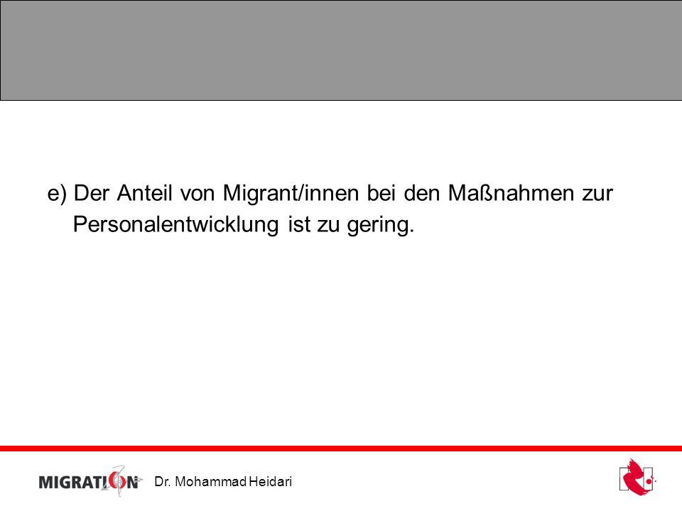 e) Der Anteil von Migrant/innen bei den Maßnahmen zur Personalentwicklung ist zu gering.