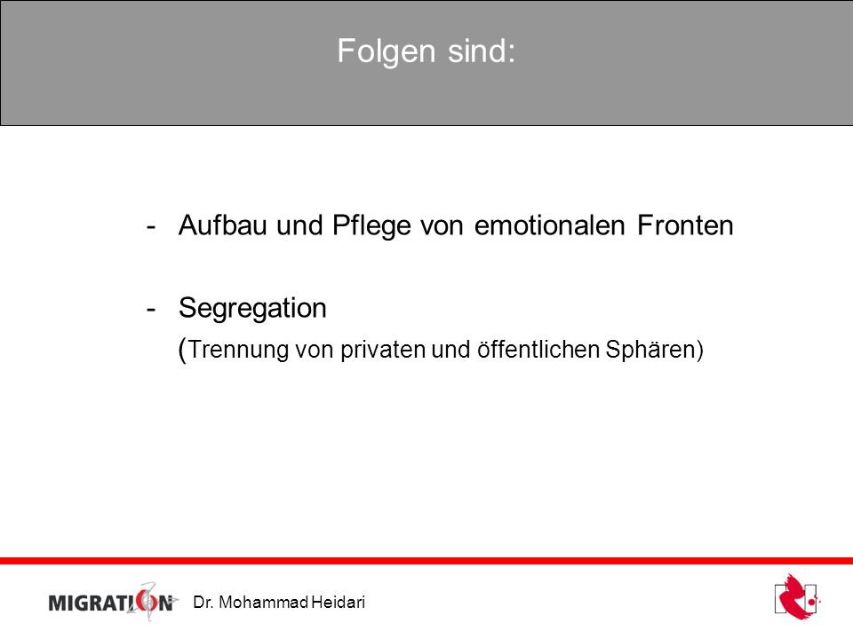 Folgen sind: Aufbau und Pflege von emotionalen Fronten Segregation