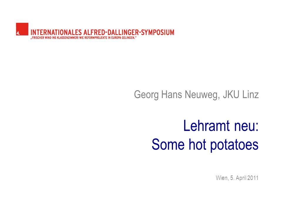 Georg Hans Neuweg, JKU Linz Lehramt neu: Some hot potatoes Wien, 5