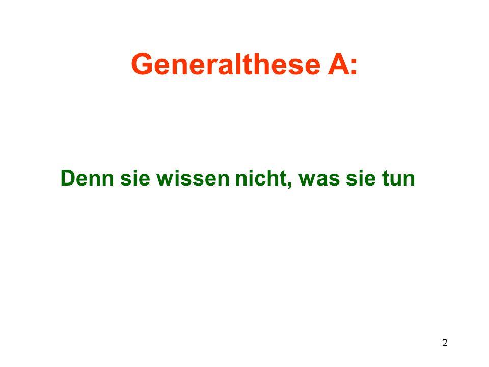 Generalthese A: Denn sie wissen nicht, was sie tun