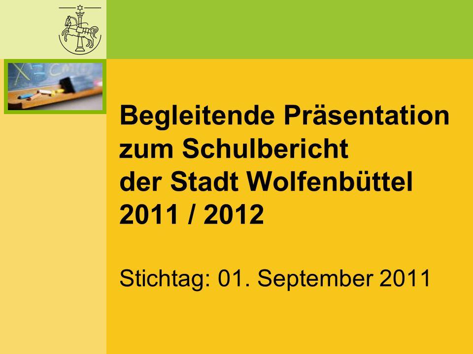 Begleitende Präsentation zum Schulbericht der Stadt Wolfenbüttel 2011 / 2012 Stichtag: 01.