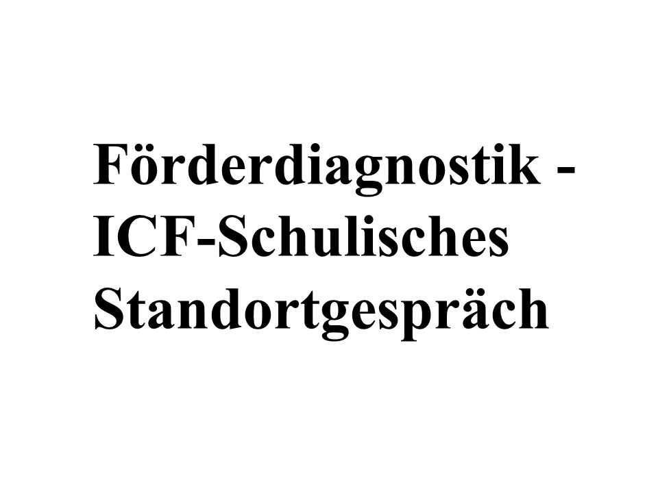 Förderdiagnostik - ICF-Schulisches Standortgespräch