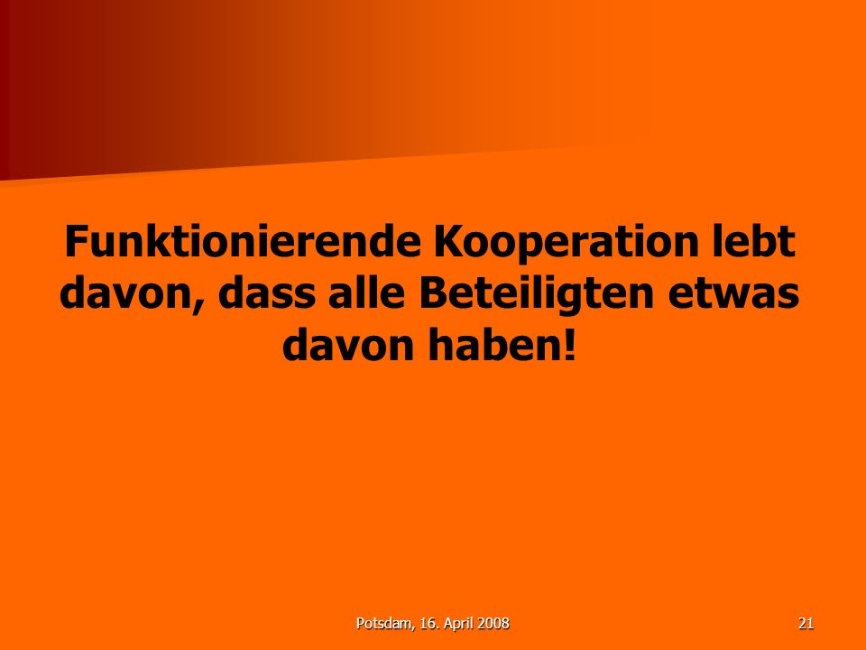 Funktionierende Kooperation lebt davon, dass alle Beteiligten etwas davon haben!