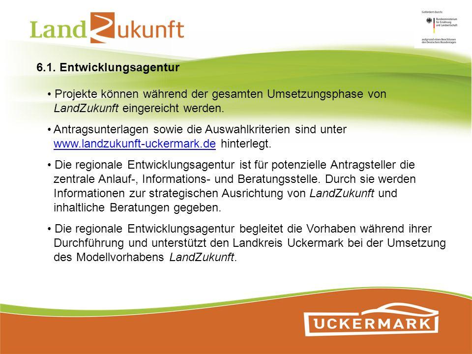 6.1. Entwicklungsagentur Projekte können während der gesamten Umsetzungsphase von LandZukunft eingereicht werden.