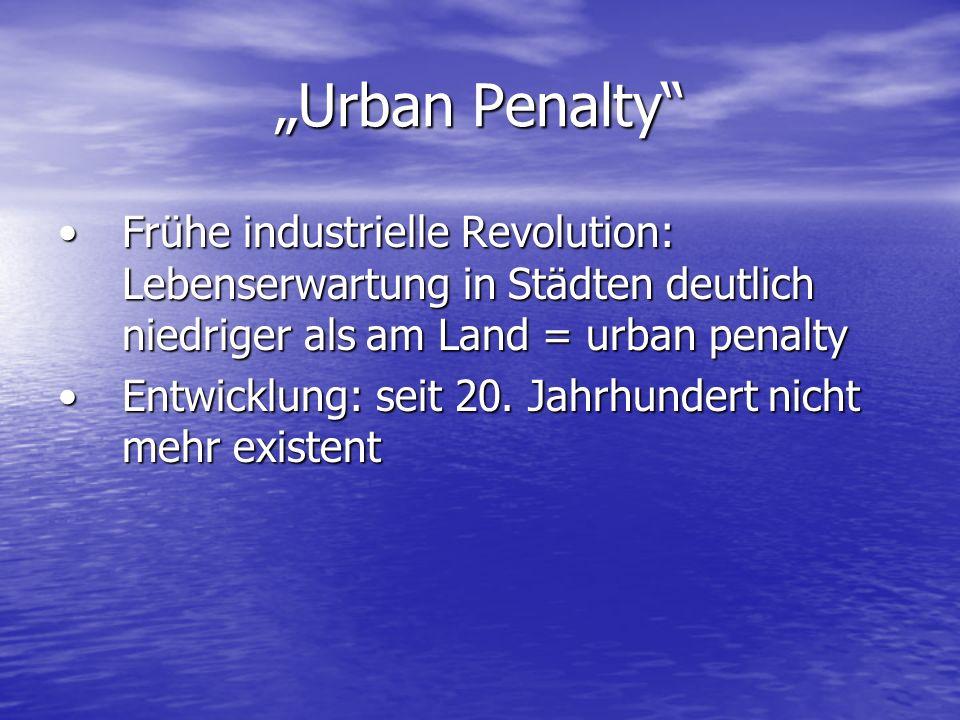 """""""Urban Penalty Frühe industrielle Revolution: Lebenserwartung in Städten deutlich niedriger als am Land = urban penalty."""