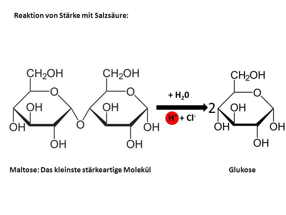 2 + H20 H+ + Cl- Reaktion von Stärke mit Salzsäure: