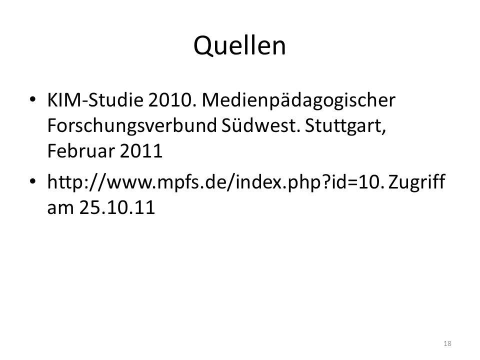 Quellen KIM-Studie 2010. Medienpädagogischer Forschungsverbund Südwest. Stuttgart, Februar 2011.