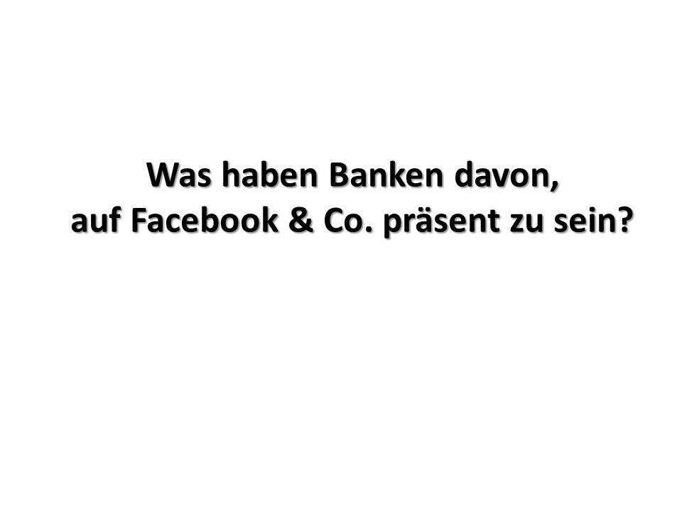 Was haben Banken davon, auf Facebook & Co. präsent zu sein