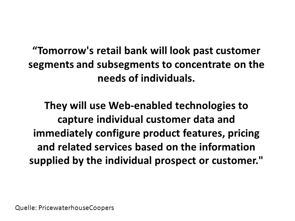 Tomorrow s retail bank will look past customer segments and subsegments to concentrate on the needs of individuals.