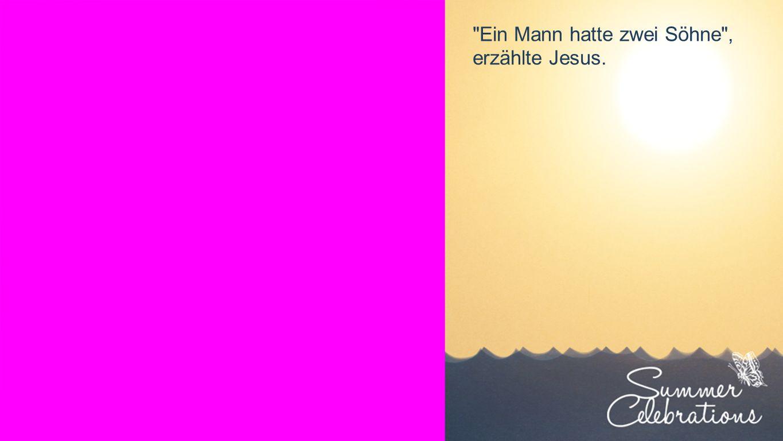 Seiteneinblender Ein Mann hatte zwei Söhne , erzählte Jesus.
