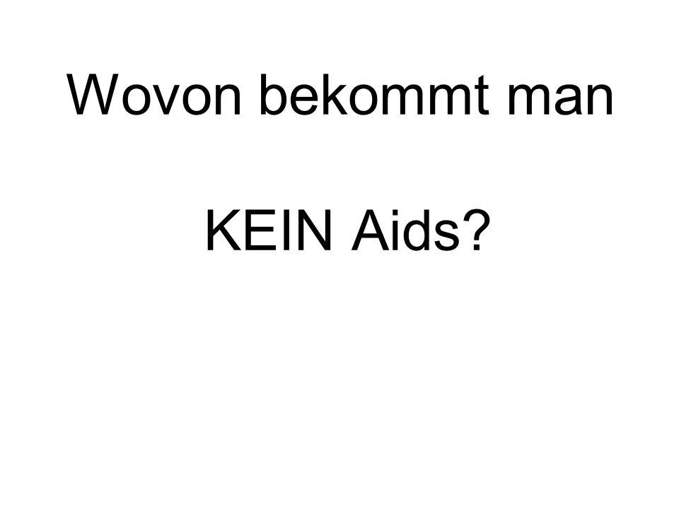 Wovon bekommt man KEIN Aids