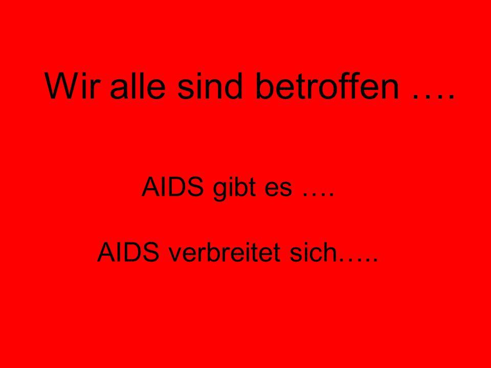 AIDS gibt es …. AIDS verbreitet sich…..