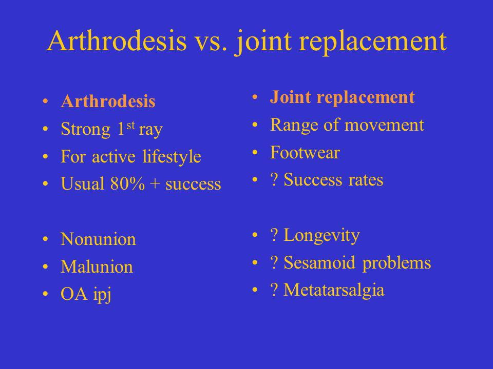 Arthrodesis vs. joint replacement