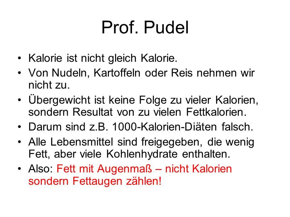 Prof. Pudel Kalorie ist nicht gleich Kalorie.